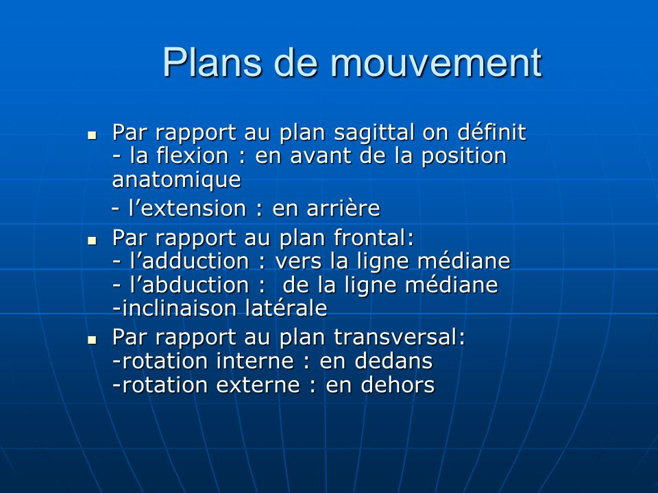 Plans de mouvement Par rapport au plan sagittal on définit - la flexion : en avant de la position anatomique.