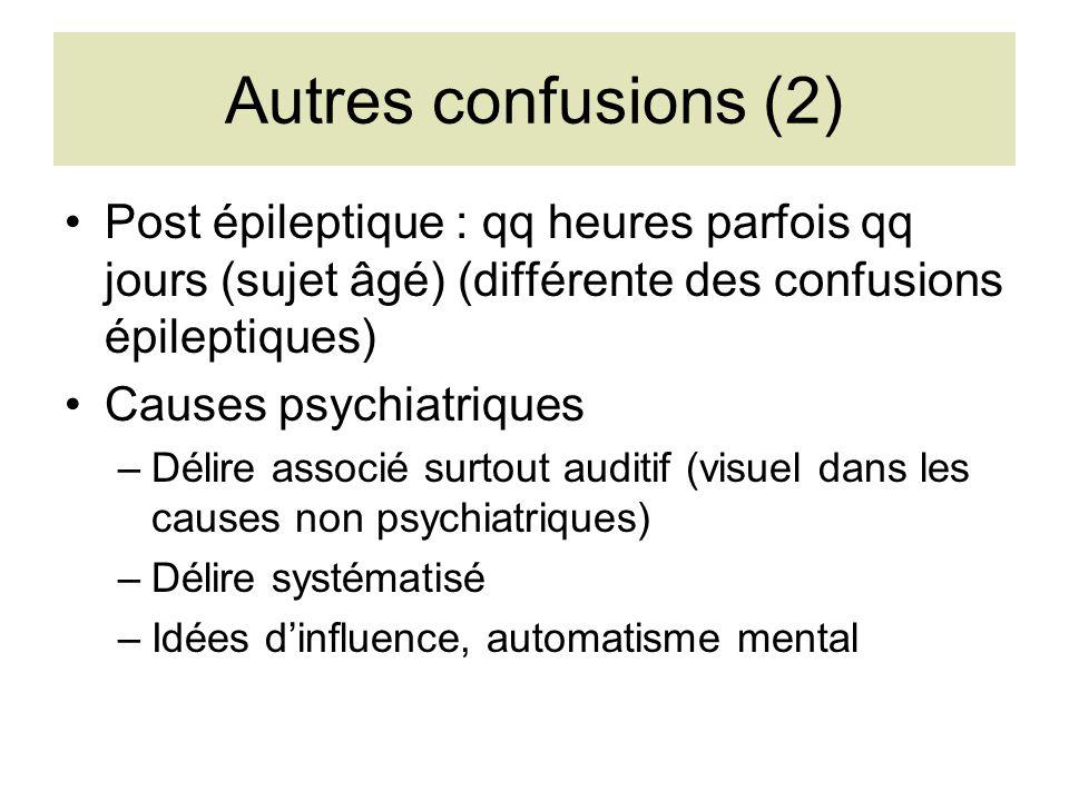 Autres confusions (2) Post épileptique : qq heures parfois qq jours (sujet âgé) (différente des confusions épileptiques)