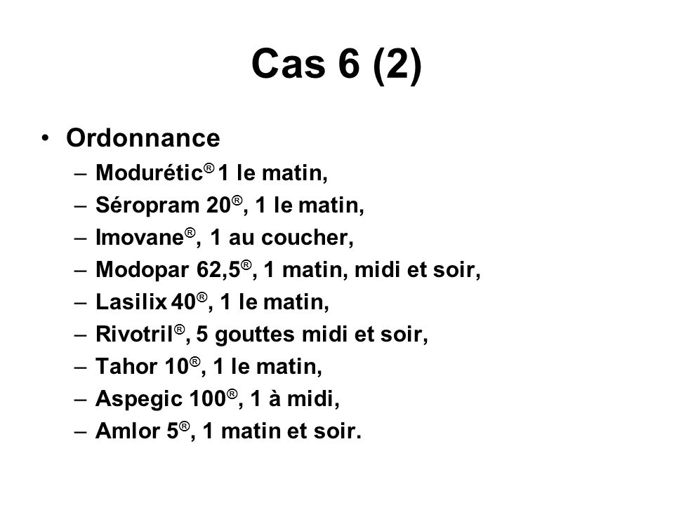 Cas 6 (2) Ordonnance Modurétic® 1 le matin, Séropram 20®, 1 le matin,