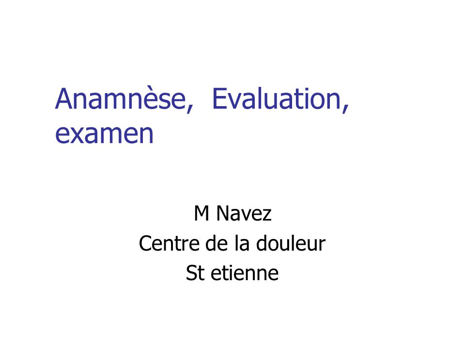 Anamnèse, Evaluation, examen