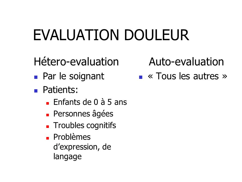 EVALUATION DOULEUR Hétero-evaluation Auto-evaluation Par le soignant