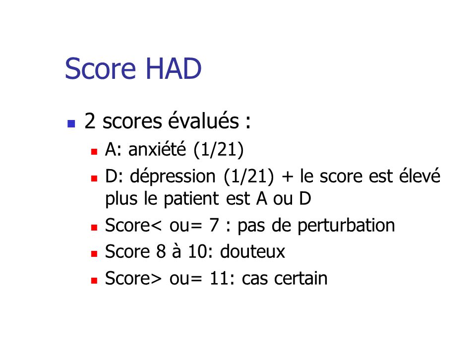 Score HAD 2 scores évalués : A: anxiété (1/21)