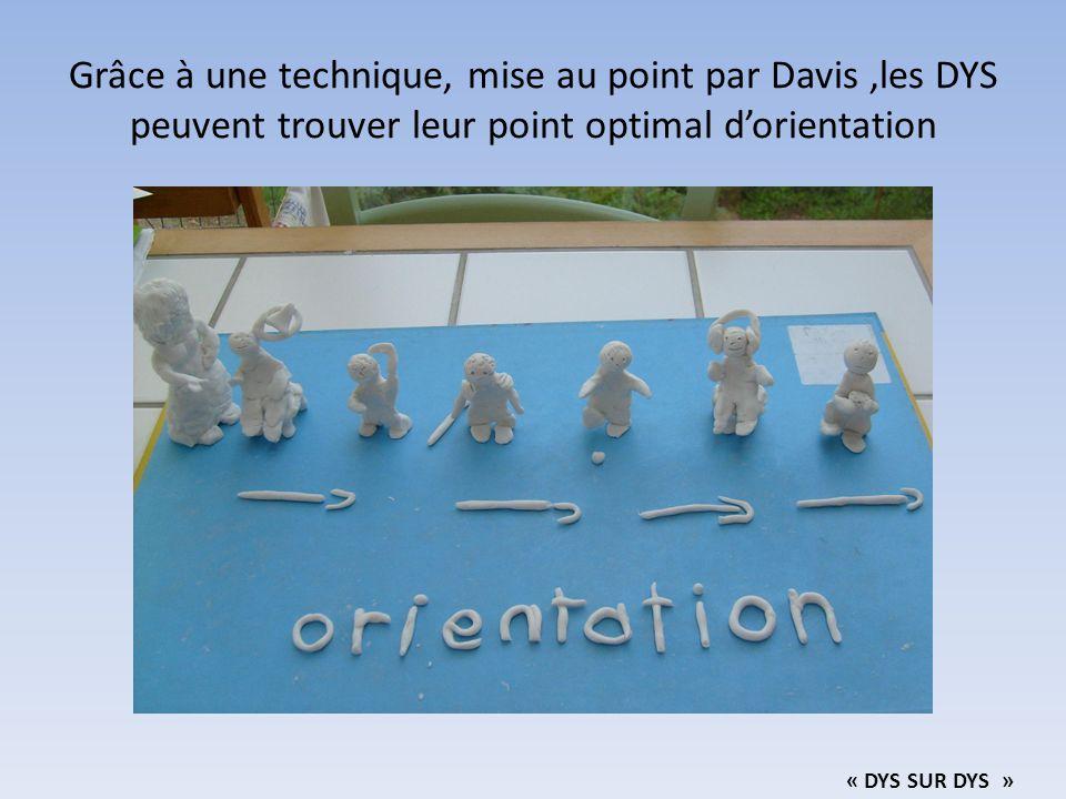 Grâce à une technique, mise au point par Davis ,les DYS peuvent trouver leur point optimal d'orientation
