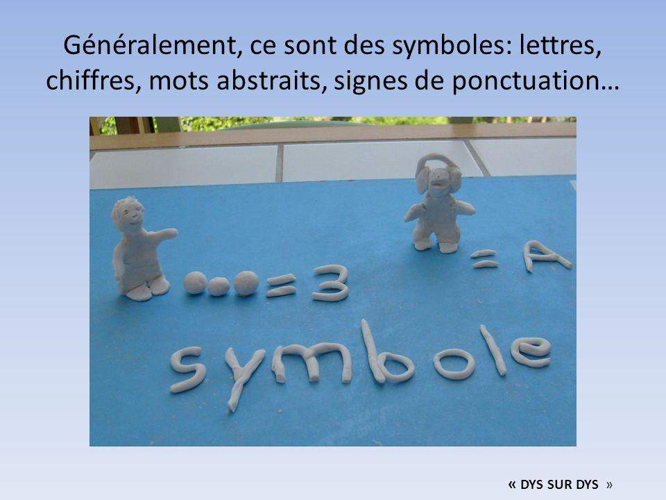 Généralement, ce sont des symboles: lettres, chiffres, mots abstraits, signes de ponctuation…