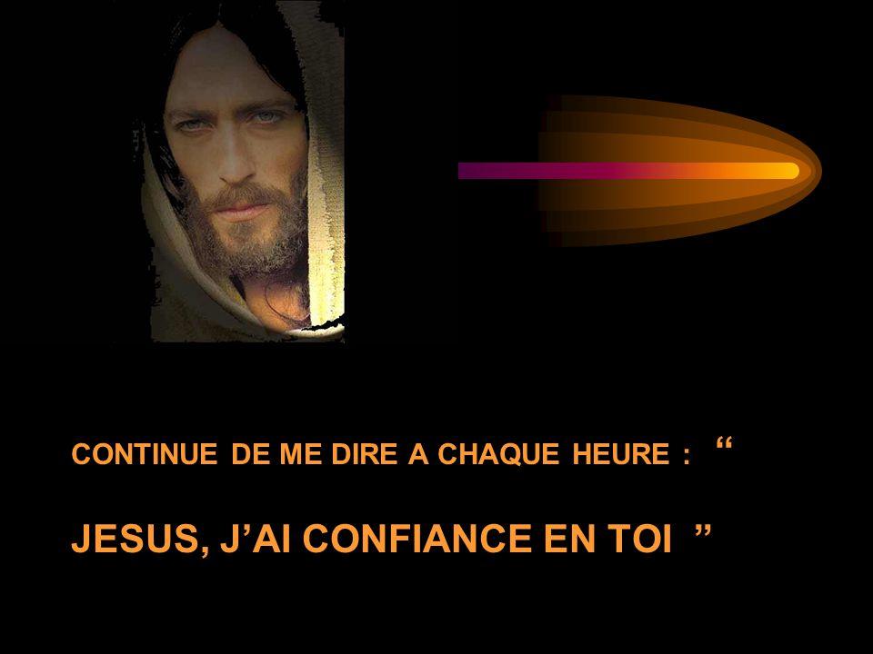 CONTINUE DE ME DIRE A CHAQUE HEURE : JESUS, J'AI CONFIANCE EN TOI