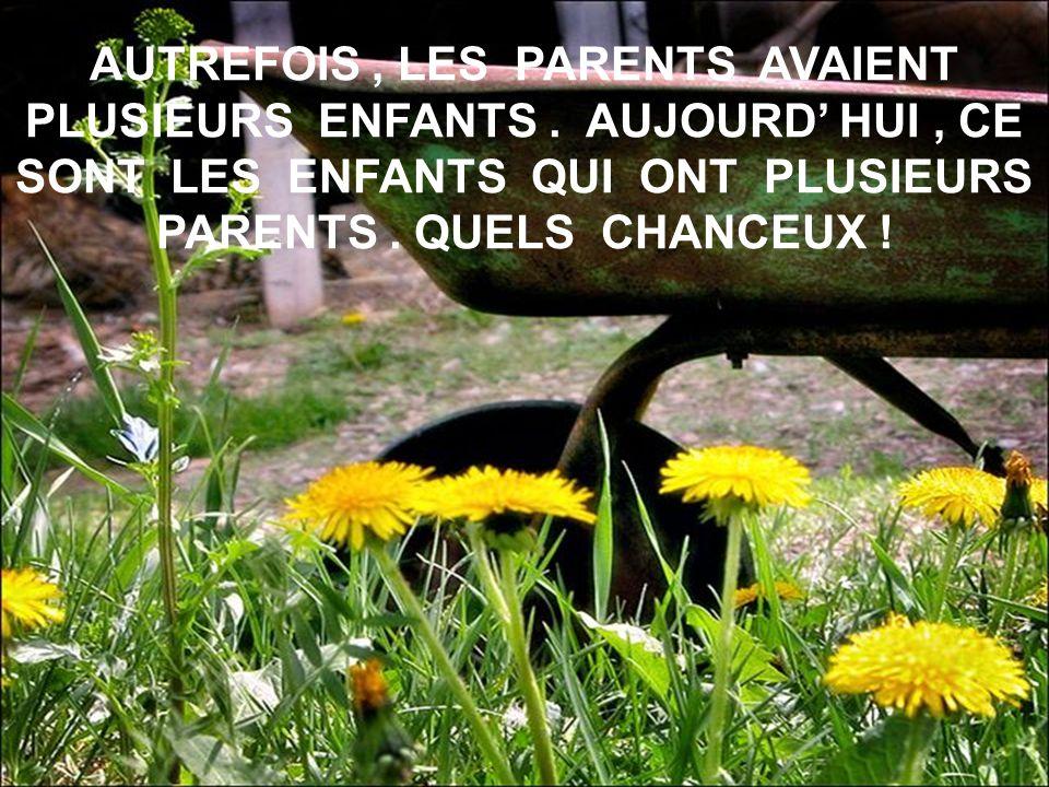 AUTREFOIS , LES PARENTS AVAIENT PLUSIEURS ENFANTS