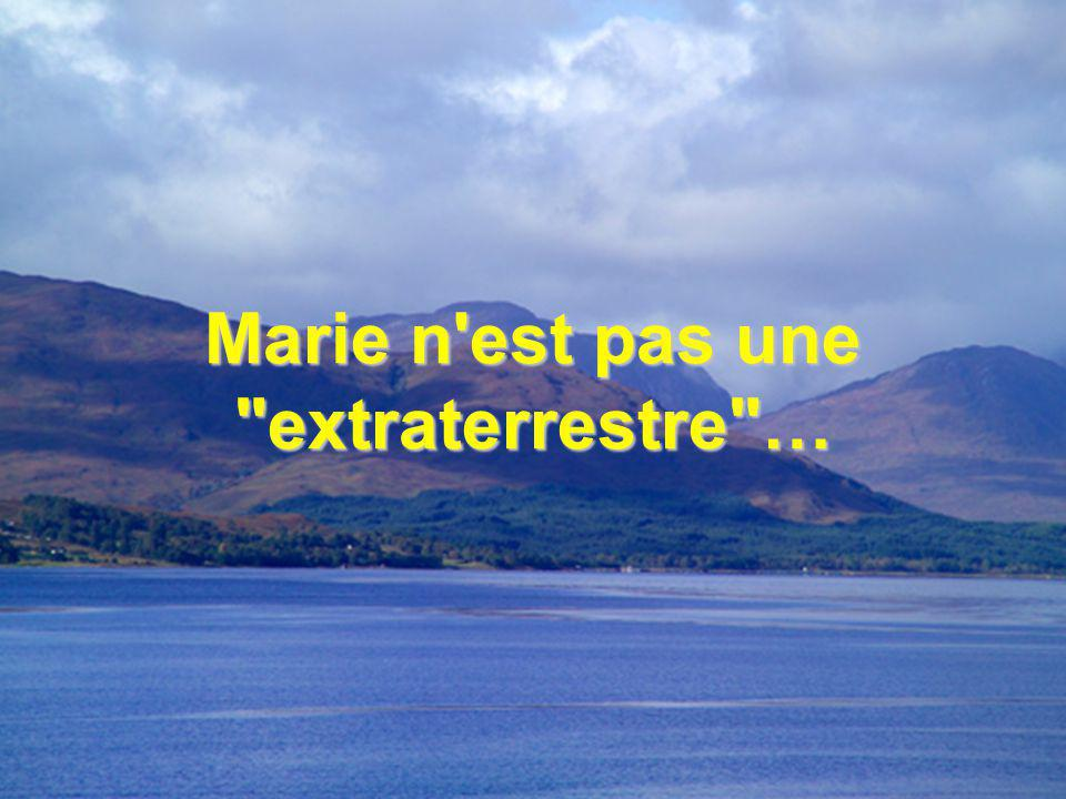 Marie n est pas une extraterrestre …