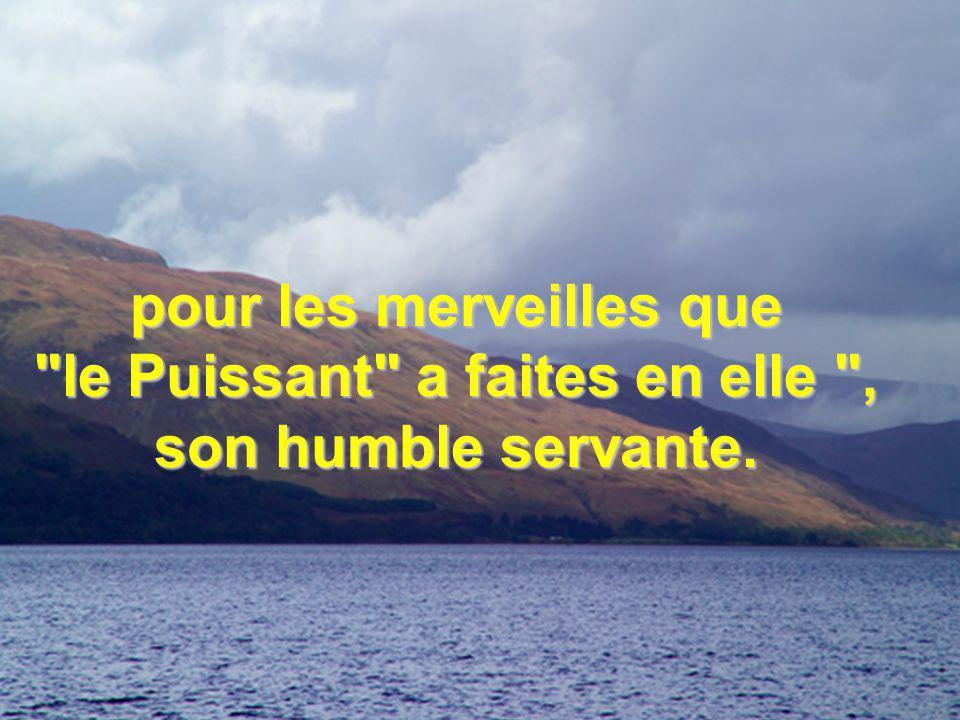 pour les merveilles que le Puissant a faites en elle , son humble servante.