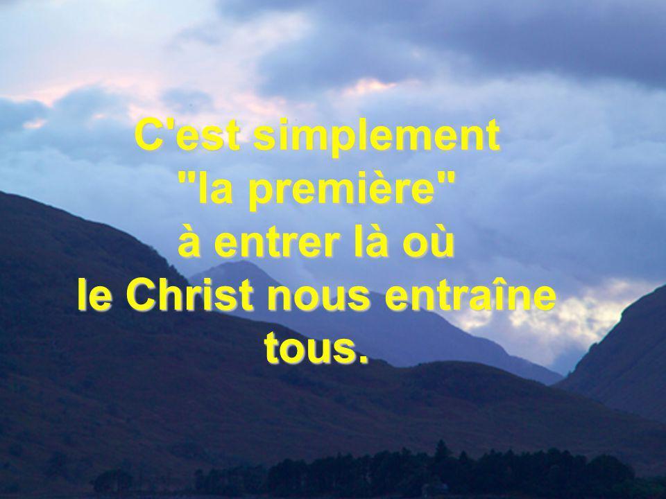 C est simplement la première à entrer là où le Christ nous entraîne tous.