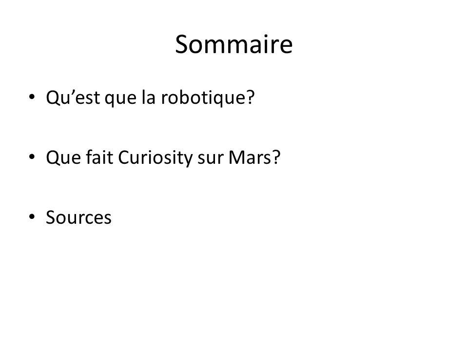 Sommaire Qu'est que la robotique Que fait Curiosity sur Mars Sources