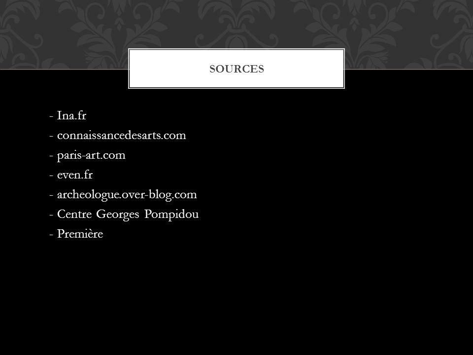 sources - Ina.fr - connaissancedesarts.com - paris-art.com - even.fr - archeologue.over-blog.com - Centre Georges Pompidou - Première