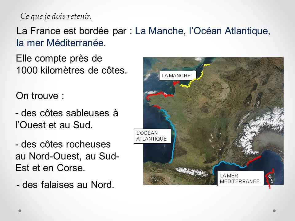 La France est bordée par : La Manche, l'Océan Atlantique,