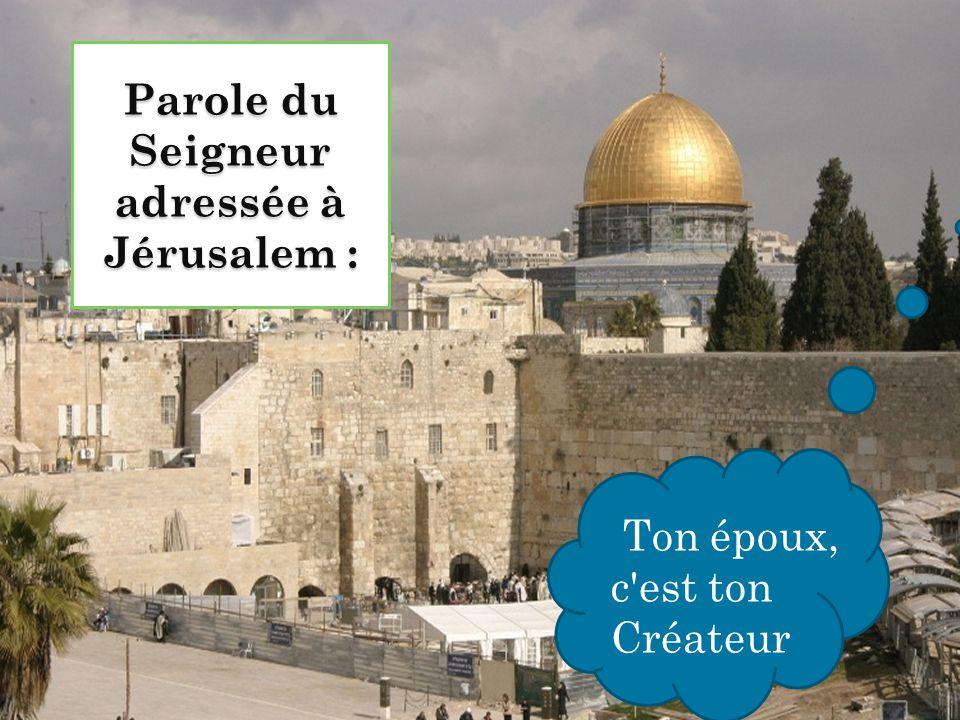 Parole du Seigneur adressée à Jérusalem :
