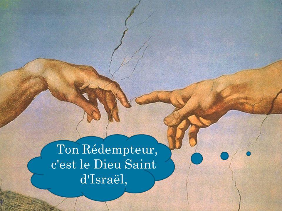 Ton Rédempteur, c est le Dieu Saint d Israël,