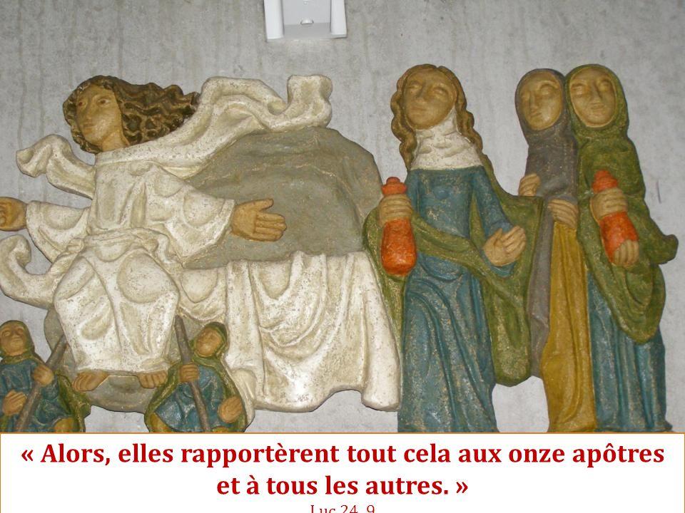 « Alors, elles rapportèrent tout cela aux onze apôtres et à tous les autres. » Luc 24, 9