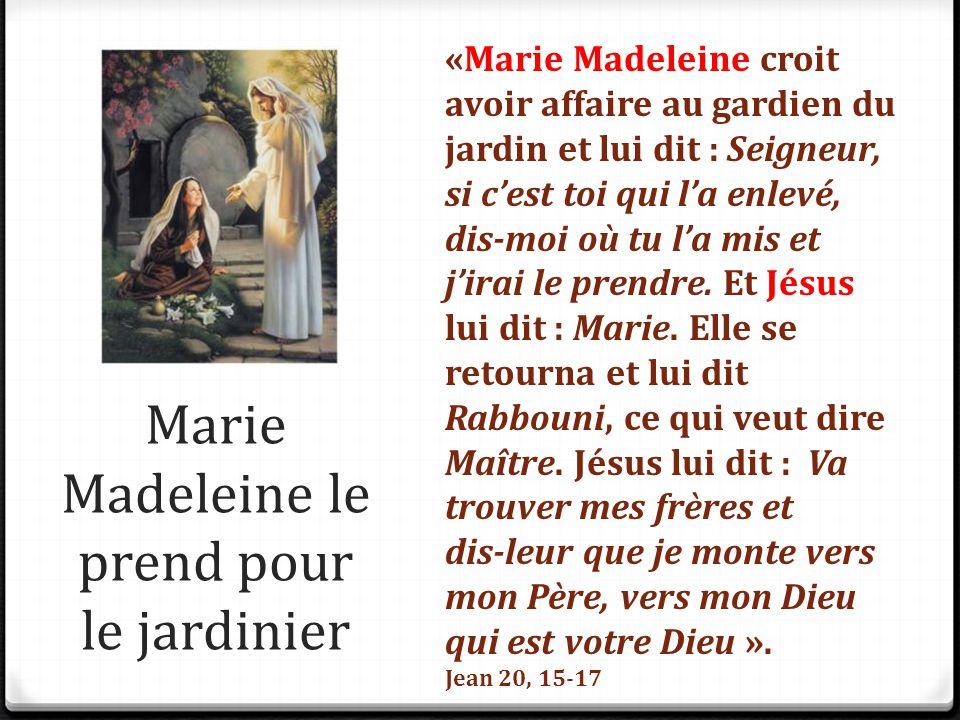 Marie Madeleine le prend pour le jardinier