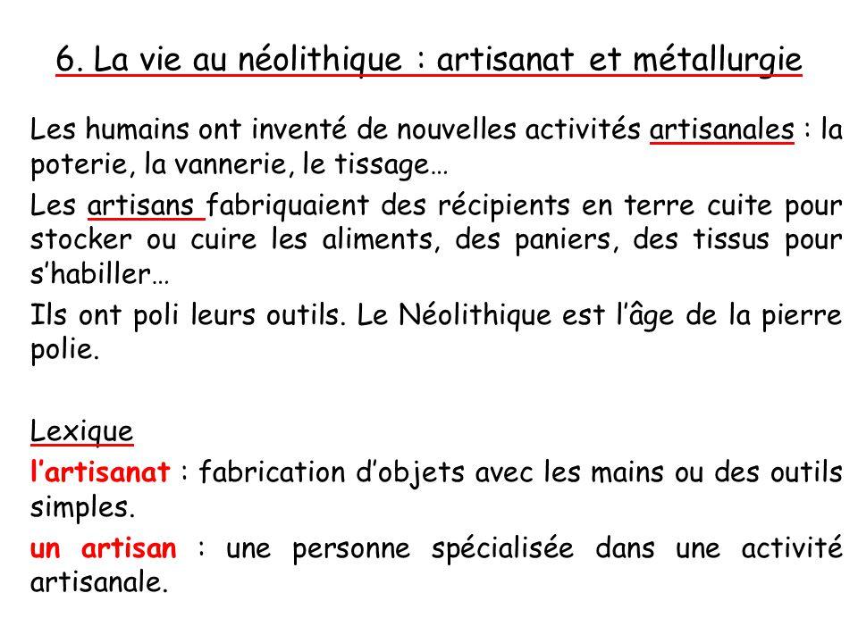 6. La vie au néolithique : artisanat et métallurgie