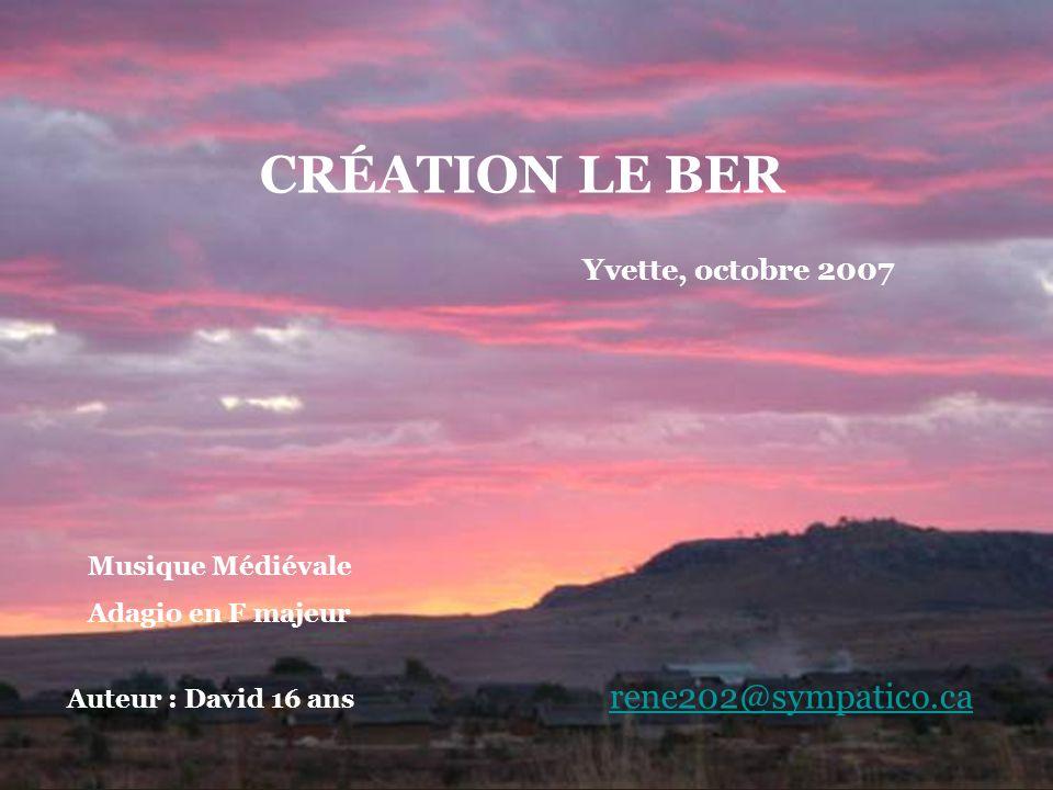 CRÉATION LE BER rene202@sympatico.ca Yvette, octobre 2007