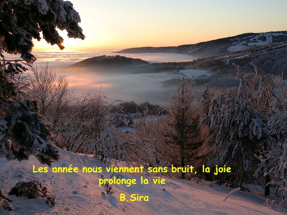 Les année nous viennent sans bruit, la joie prolonge la vie