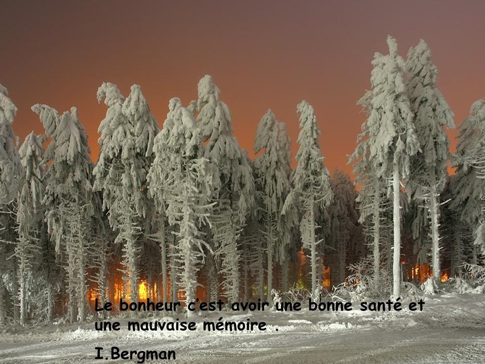 Le bonheur c'est avoir une bonne santé et une mauvaise mémoire .