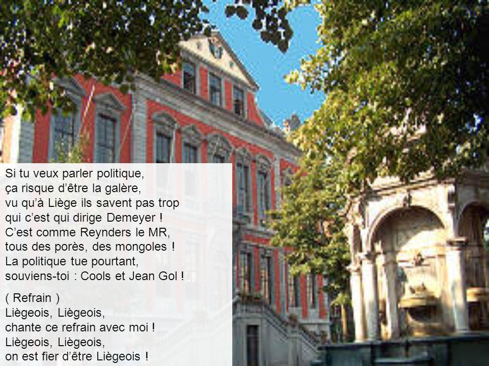 Si tu veux parler politique, ça risque d'être la galère, vu qu'à Liège ils savent pas trop qui c'est qui dirige Demeyer ! C'est comme Reynders le MR, tous des porès, des mongoles ! La politique tue pourtant, souviens-toi : Cools et Jean Gol !
