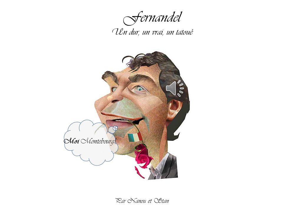 Fernandel Un dur, un vrai, un tatoué Moi Montebourg!,