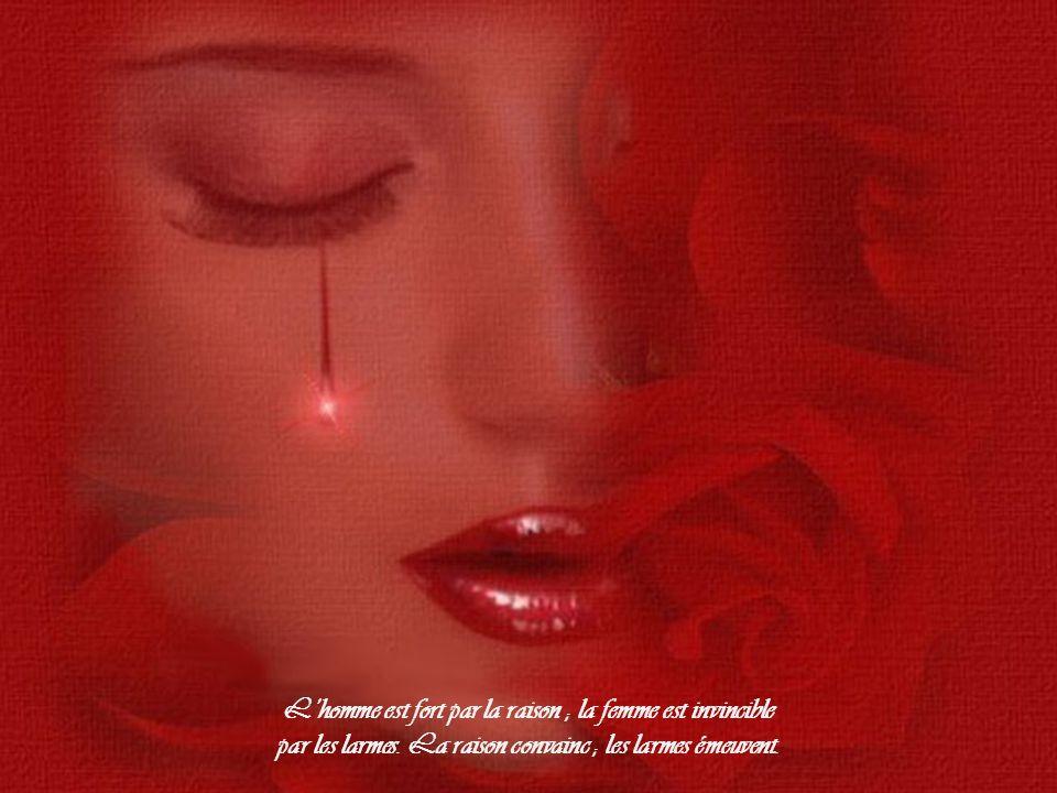 L'homme est fort par la raison ; la femme est invincible par les larmes.