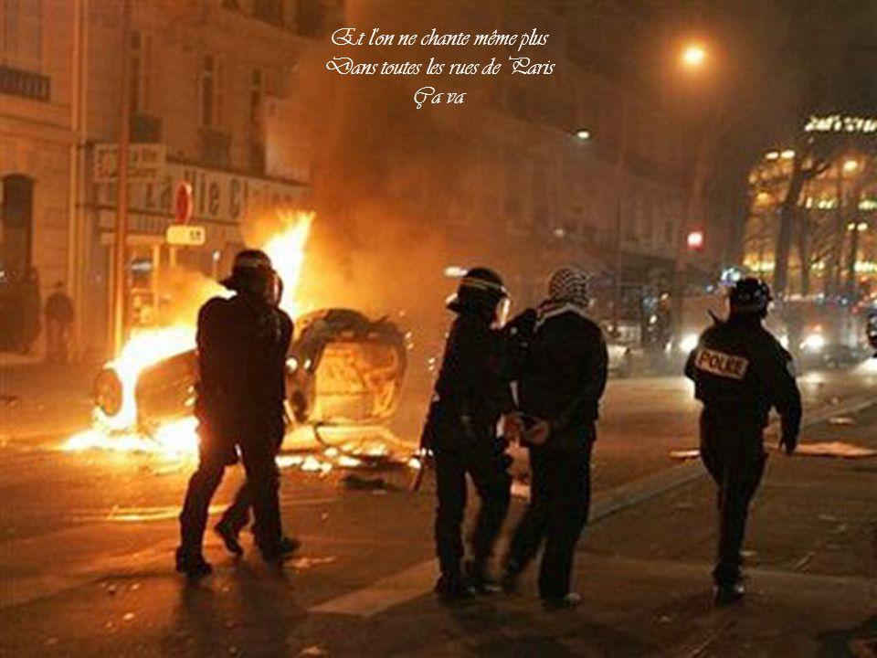 Et l on ne chante même plus Dans toutes les rues de Paris Ça va