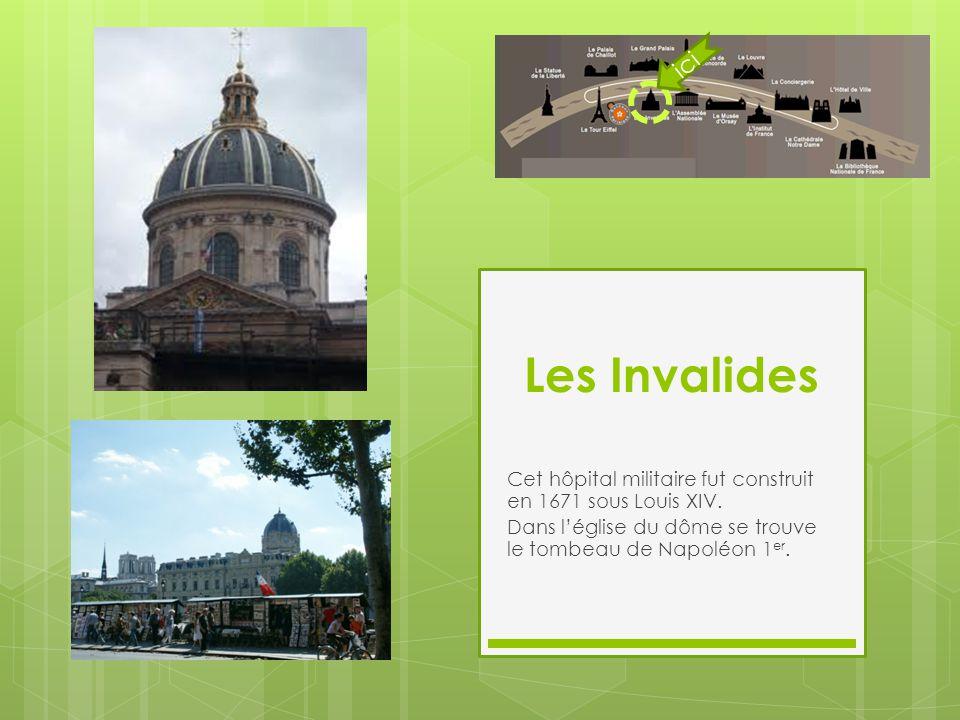 ici Les Invalides. Cet hôpital militaire fut construit en 1671 sous Louis XIV.