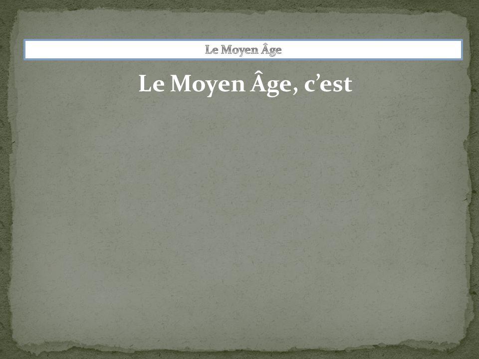 Le Moyen Âge Le Moyen Âge, c'est