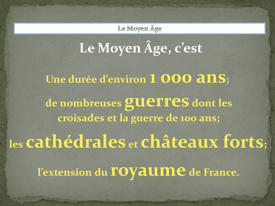 Le Moyen Âge, c'est Une durée d'environ 1 000 ans;