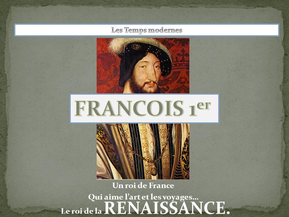 Qui aime l'art et les voyages… Le roi de la RENAISSANCE.