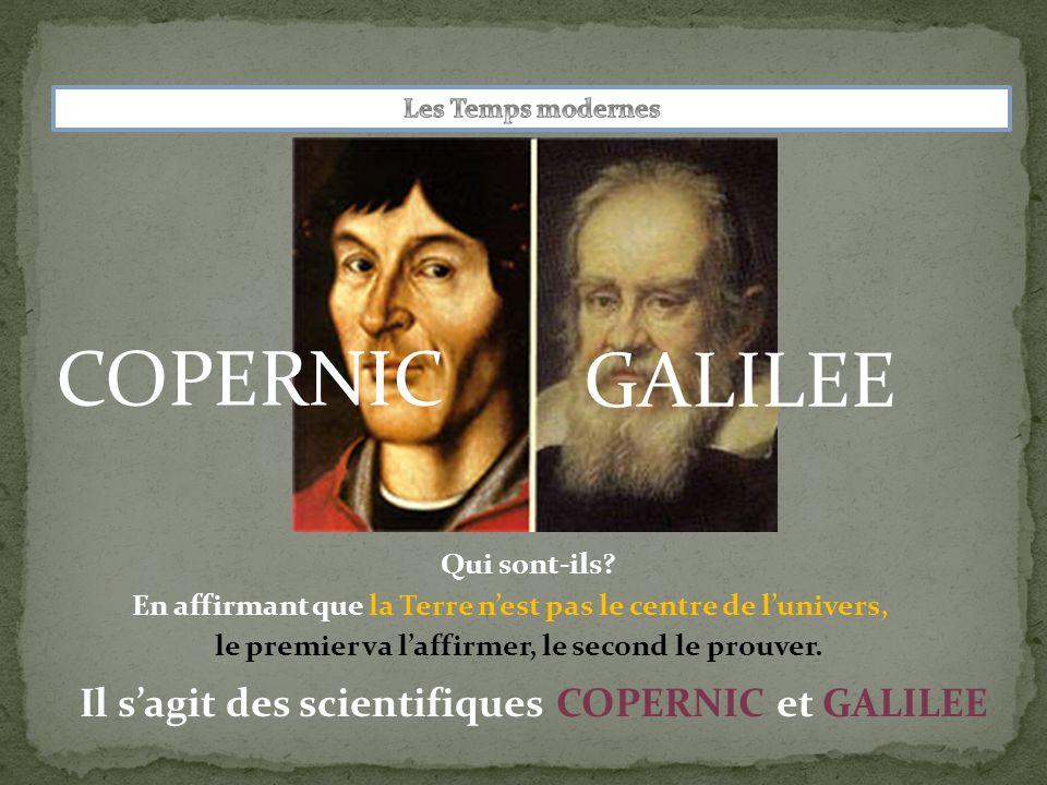 COPERNIC GALILEE Il s'agit des scientifiques COPERNIC et GALILEE