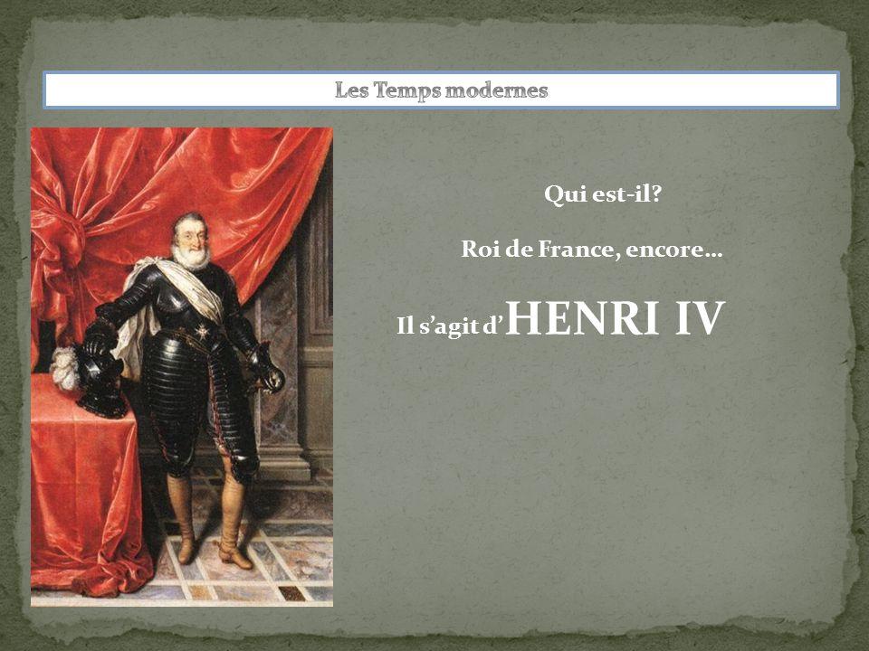 Qui est-il Roi de France, encore… Il s'agit d'HENRI IV