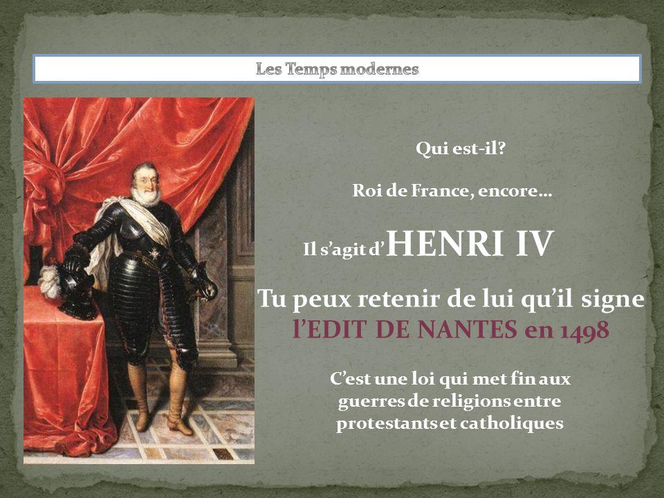 Tu peux retenir de lui qu'il signe l'EDIT DE NANTES en 1498