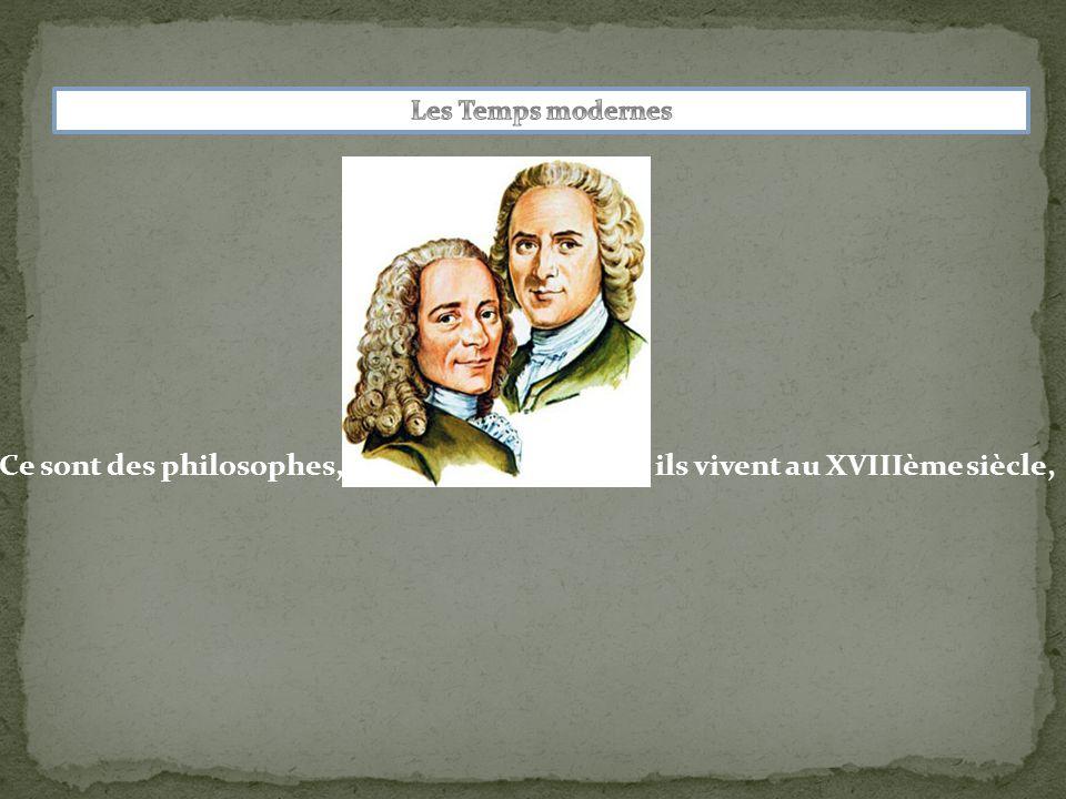 Ce sont des philosophes, ils vivent au XVIIIème siècle,