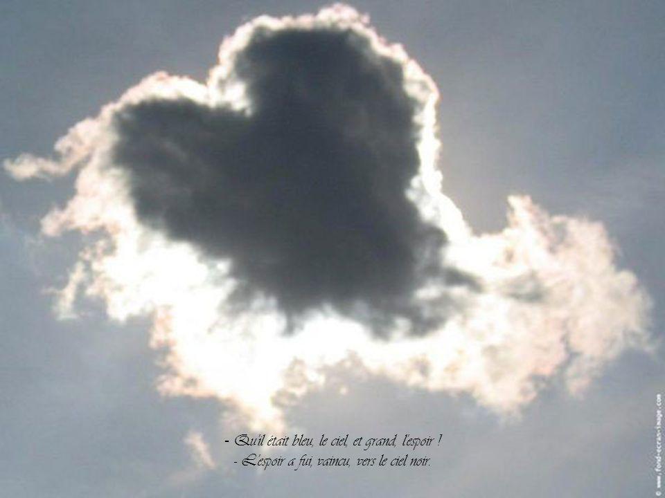- Qu il était bleu, le ciel, et grand, l espoir !