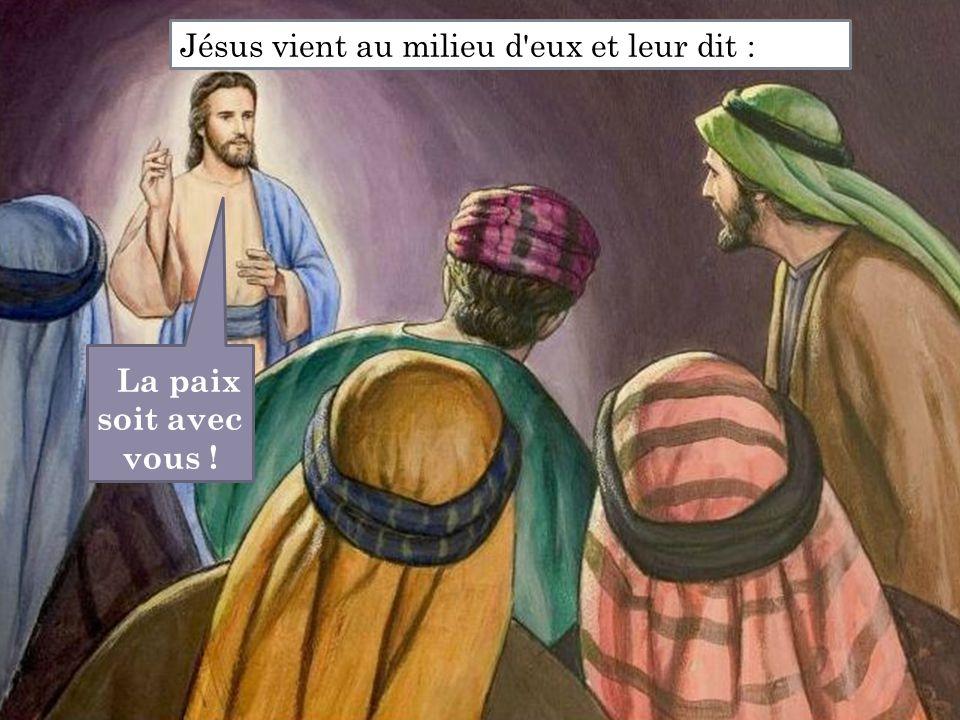 Jésus vient au milieu d eux et leur dit :