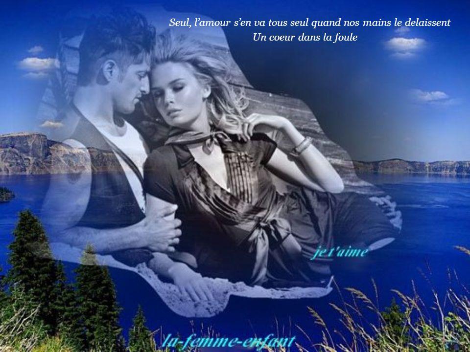 Seul, l'amour s'en va tous seul quand nos mains le delaissent