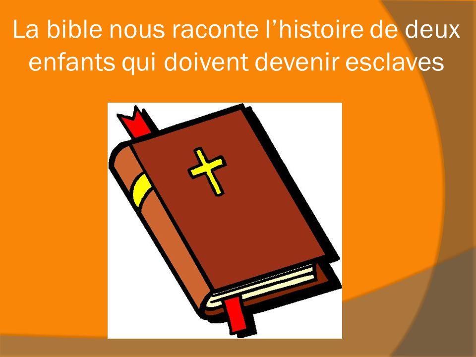 La bible nous raconte l'histoire de deux enfants qui doivent devenir esclaves