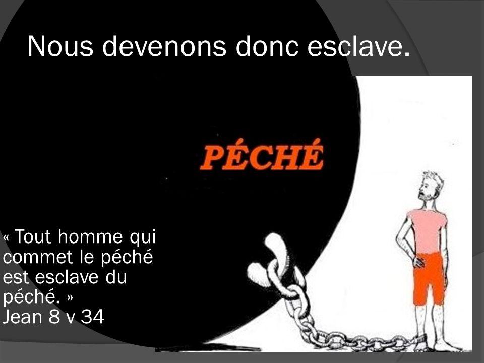 Nous devenons donc esclave.