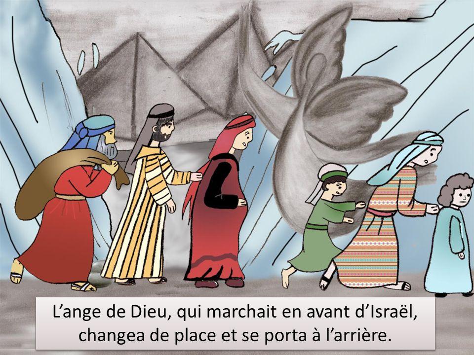 L'ange de Dieu, qui marchait en avant d'Israël, changea de place et se porta à l'arrière.