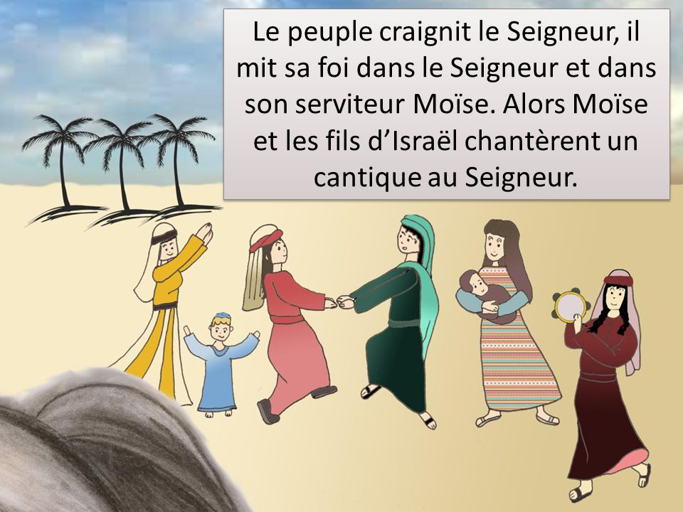 Le peuple craignit le Seigneur, il mit sa foi dans le Seigneur et dans son serviteur Moïse.