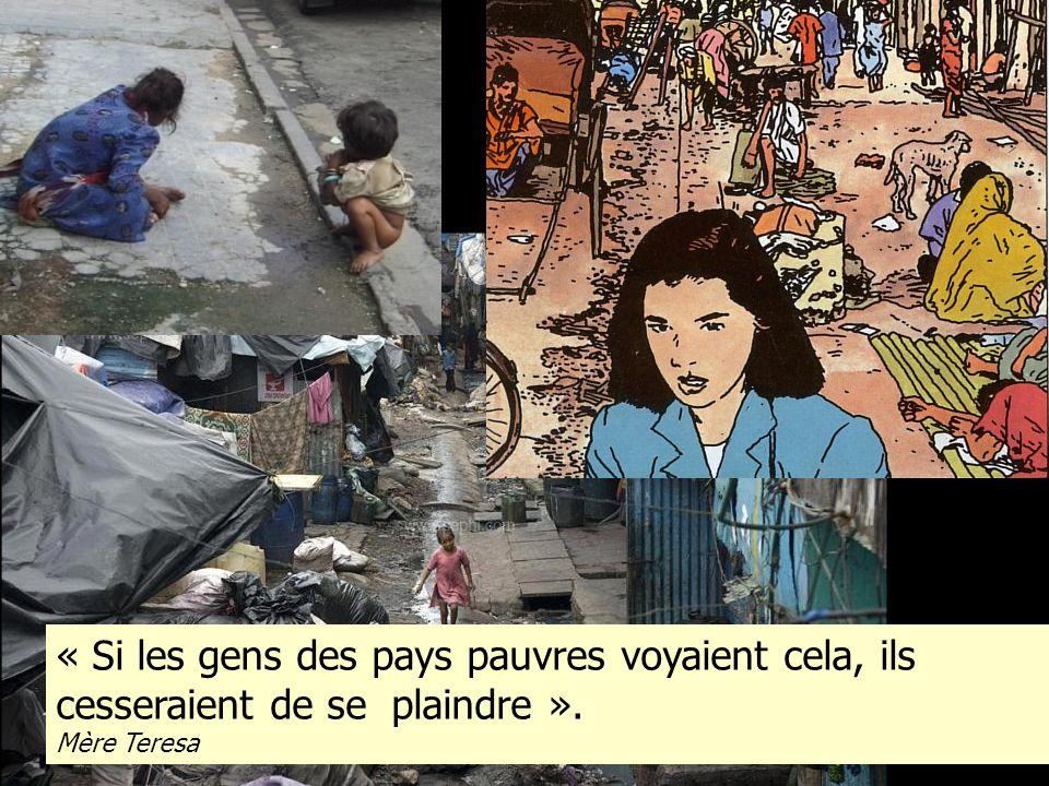 « Si les gens des pays pauvres voyaient cela, ils cesseraient de se plaindre ».