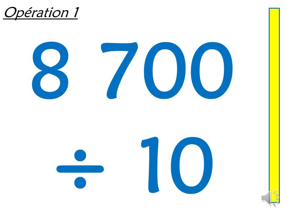 Opération 1 8 700 ÷ 10