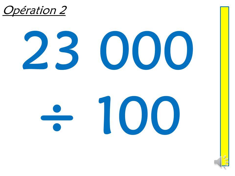Opération 2 23 000 ÷ 100