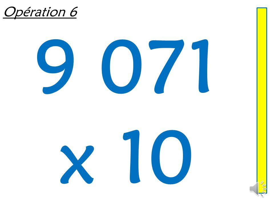 Opération 6 9 071 x 10