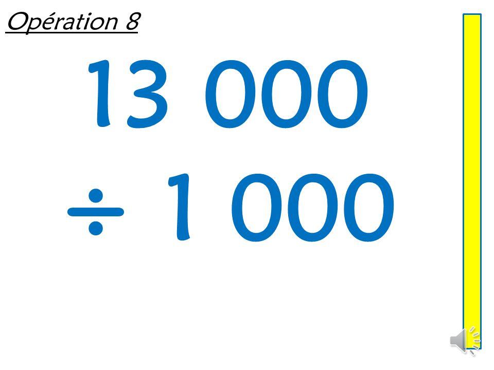 Opération 8 13 000 ÷ 1 000