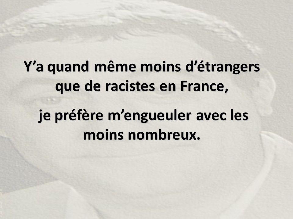 Y'a quand même moins d'étrangers que de racistes en France,
