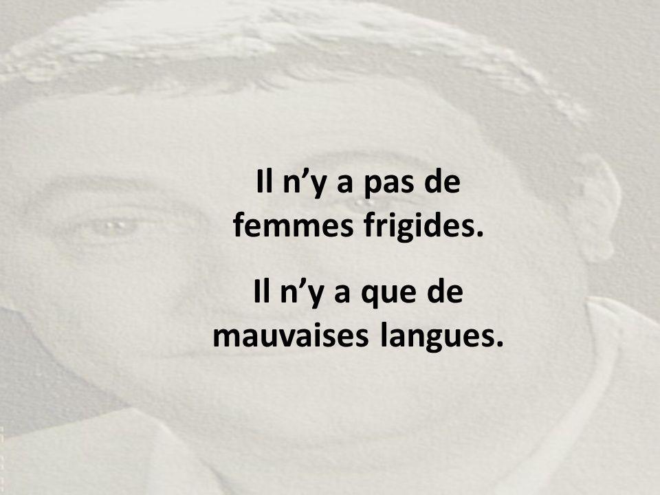Il n'y a pas de femmes frigides. Il n'y a que de mauvaises langues.